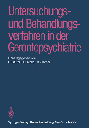 Untersuchungs- und Behandlungsverfahren in der Gerontopsychiatrie von Lauter,  H., Möller,  H.J., Zimmer,  R