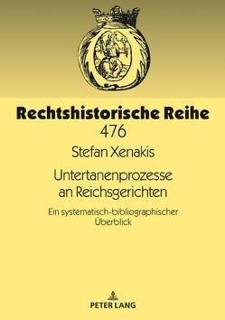 Untertanenprozesse an Reichsgerichten von Xenakis,  Stefan