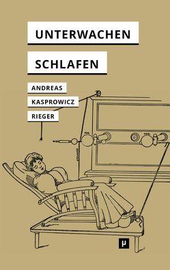 Unterwachen und Schlafen von Andreas,  Michael, Kasprowicz,  Dawid, Rieger,  Stefan