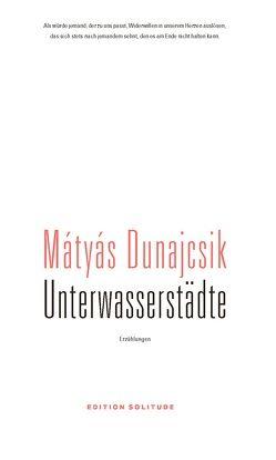 Unterwasserstädte von Akademie Schloss Solitude, Dunajcsik,  Mátyás, Kornitzer,  Lacy, Tankó,  Timea