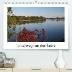 Unterwegs an der Loire (Premium, hochwertiger DIN A2 Wandkalender 2021, Kunstdruck in Hochglanz) von Nitzold-Briele,  Gudrun