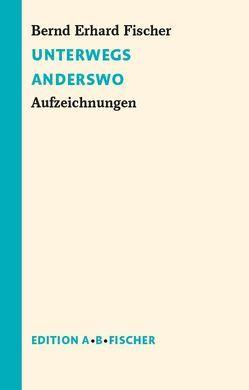 Unterwegs Anderswo von Fischer,  Bernd Erhard