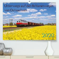 Unterwegs auf den Schienenwegen von Ostsachsen (Premium, hochwertiger DIN A2 Wandkalender 2020, Kunstdruck in Hochglanz) von Schumann,  Stefan