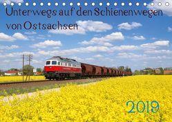 Unterwegs auf den Schienenwegen von Ostsachsen (Tischkalender 2019 DIN A5 quer) von Schumann,  Stefan