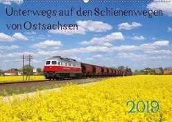 Unterwegs auf den Schienenwegen von Ostsachsen (Wandkalender 2019 DIN A2 quer) von Schumann,  Stefan
