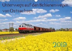 Unterwegs auf den Schienenwegen von Ostsachsen (Wandkalender 2019 DIN A3 quer) von Schumann,  Stefan