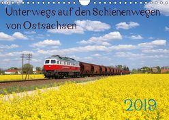 Unterwegs auf den Schienenwegen von Ostsachsen (Wandkalender 2019 DIN A4 quer) von Schumann,  Stefan