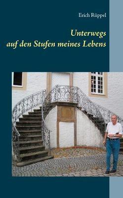 Unterwegs auf den Stufen meines Lebens von Rüppel,  Erich