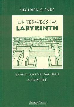Unterwegs im Labyrinth / Bunt wie das Leben von Glende,  Siegfried