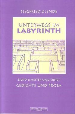 Unterwegs im Labyrinth / Gedichte und Prosa – heiter und ernst von Glende,  Siegfried