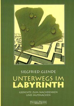Unterwegs im Labyrinth / Gedichte zum Nachdenken und Mutmachen von Glende,  Siegfried