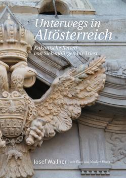 Unterwegs in Altösterreich von Wallner,  Josef