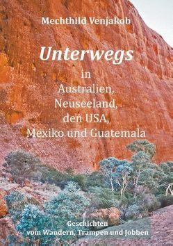 Unterwegs in Australien, Neuseeland, den USA, Mexiko und Guatemala von Venjakob,  Mechthild