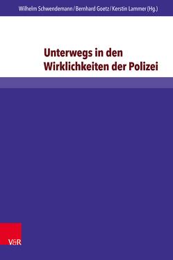 Unterwegs in den Wirklichkeiten der Polizei von Goetz,  Bernhard, Lammer,  Kerstin, Leskowitsch,  Elvira, Schwendemann,  Wilhelm