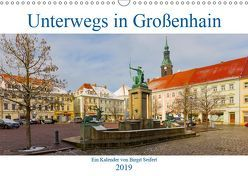 Unterwegs in Großenhain (Wandkalender 2019 DIN A3 quer) von Harriette Seifert,  Birgit
