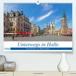 Unterwegs in Halle (Premium, hochwertiger DIN A2 Wandkalender 2020, Kunstdruck in Hochglanz) von Harriette Seifert,  Birgit