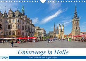 Unterwegs in Halle (Wandkalender 2020 DIN A4 quer) von Harriette Seifert,  Birgit