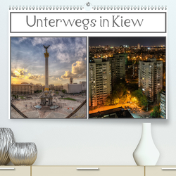 Unterwegs in Kiew (Premium, hochwertiger DIN A2 Wandkalender 2021, Kunstdruck in Hochglanz) von Buchspies,  Carina