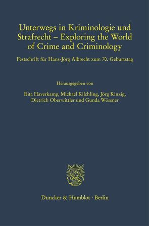 Unterwegs in Kriminologie und Strafrecht – Exploring the World of Crime and Criminology. von Haverkamp,  Rita, Kilchling,  Michael, Kinzig,  Jörg, Oberwittler,  Dietrich, Wößner,  Gunda
