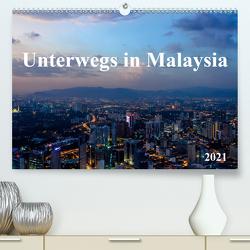 Unterwegs in Malaysia (Premium, hochwertiger DIN A2 Wandkalender 2021, Kunstdruck in Hochglanz) von Ebert,  Bernhard