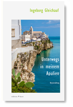 Unterwegs in meinem Apulien von Gleichauf,  Ingeborg
