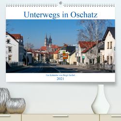 Unterwegs in Oschatz (Premium, hochwertiger DIN A2 Wandkalender 2021, Kunstdruck in Hochglanz) von Seifert,  Birgit