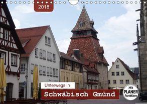 Unterwegs in Schwäbisch Gmünd (Wandkalender 2018 DIN A4 quer) von Keller,  Angelika