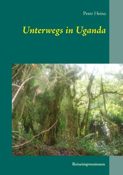 Unterwegs in Uganda von Heinz,  Peter