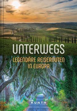 Unterwegs – Legendäre Reiserouten in Europa von KUNTH Verlag