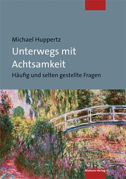 Unterwegs mit Achtsamkeit von Huppertz,  Michael
