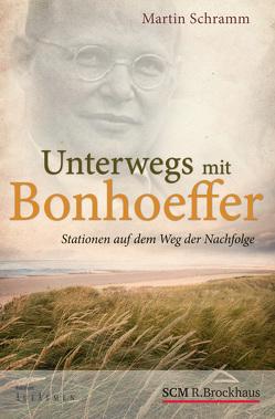 Unterwegs mit Bonhoeffer von Schramm,  Martin