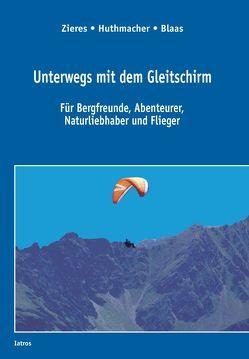 Unterwegs mit dem Gleitschirm von Blaas,  Wilfried, Huthmacher,  Sabine, Zieres,  Gundo
