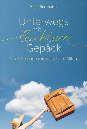 Unterwegs mit leichtem Gepäck von Bernhardt,  Katja