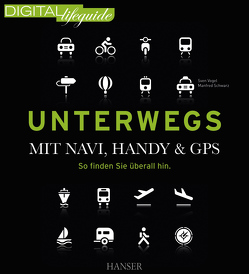 Unterwegs – mit Navi, Handy & GPS von Schwarz,  Manfred, Vogel,  Sven