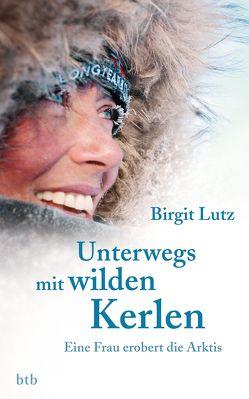 Unterwegs mit wilden Kerlen von Lutz,  Birgit