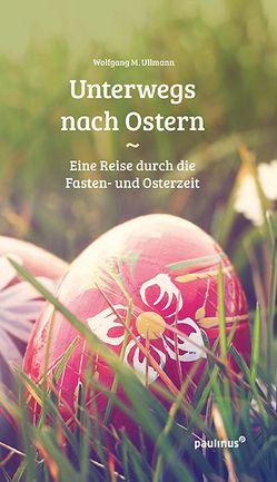 Unterwegs nach Ostern von Ullmann,  Wolfgang M.