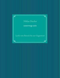 """""""Unterwegs sein"""" Lyrik vom Barock bis zur Gegenwart von Discher,  Niklas"""
