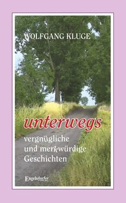 UNTERWEGS – vergnügliche und merkwürdige Geschichten von Kluge,  Wolfgang