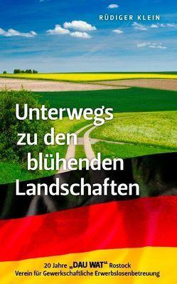 Unterwegs zu den blühenden Landschaften von Geitmann,  Peter, Klein,  Rüdiger, Teichmüller,  Frank