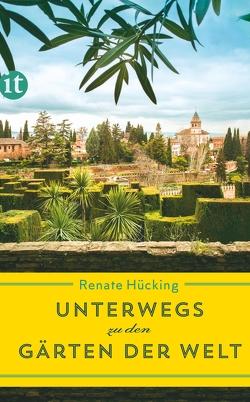 Unterwegs zu den Gärten der Welt von Hücking,  Renate