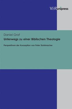 Unterwegs zu einer Biblischen Theologie von Graf,  Daniel