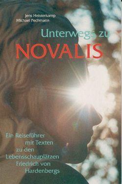 Unterwegs zu Novalis von Heisterkamp,  Jens, Pechmann,  Michael