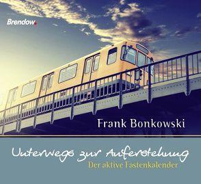 Unterwegs zur Auferstehung von Bonkowski,  Frank
