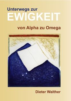 Unterwegs zur Ewigkeit von Walther,  Dieter