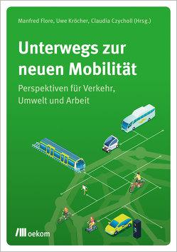 Unterwegs zur neuen Mobilität von Czycholl,  Claudia, Flore,  Manfred, Kröcher,  Uwe
