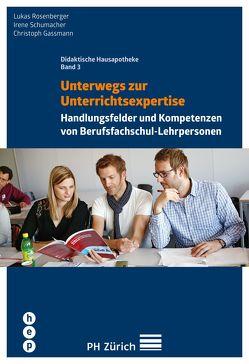 Unterwegs zur Unterrichtsexpertise (E-Book) von Gassmann,  Christoph, Rosenberger,  Lukas, Schumacher,  Irene