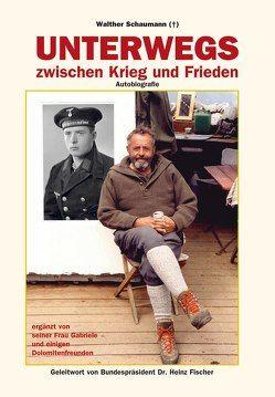 Unterwegs zwischen Krieg und Frieden von Fischer,  Heinz, Schaumann,  Gabriele, Schaumann,  Walther