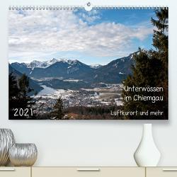 Unterwössen im Chiemgau – Luftkurort und mehr (Premium, hochwertiger DIN A2 Wandkalender 2021, Kunstdruck in Hochglanz) von Möller,  Michael
