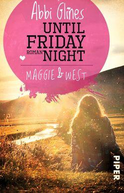 Until Friday Night – Maggie und West von Glines,  Abbi, Lichtblau,  Heidi
