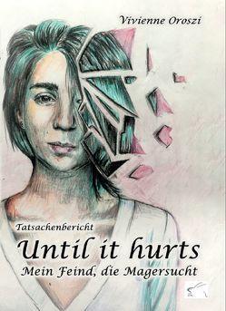 Until it hurts. Mein Feind, die Magersucht von Oroszi,  Vivienne